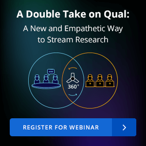 Register for Webinar - A Double Take on Qual: A New and Empathetic Way to Stream Research